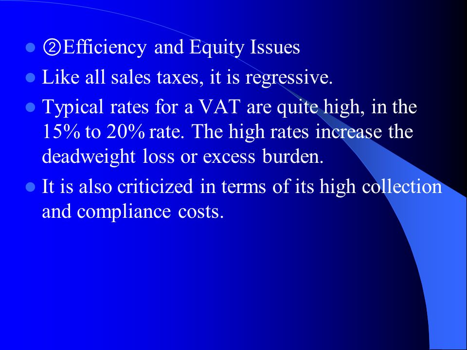 ② Efficiency and Equity Issues Like all sales taxes, it is regressive.
