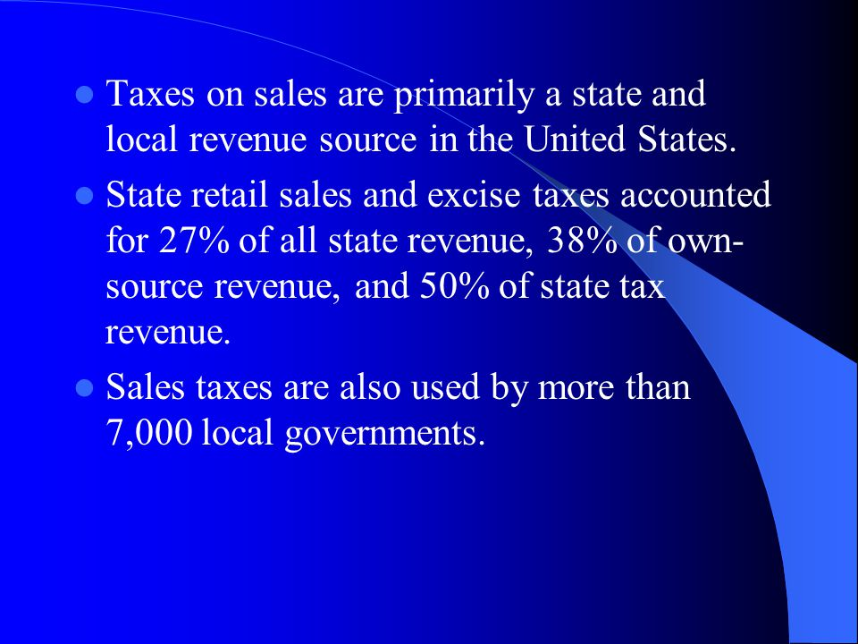 Taxes on sales are primarily a state and local revenue source in the United States.