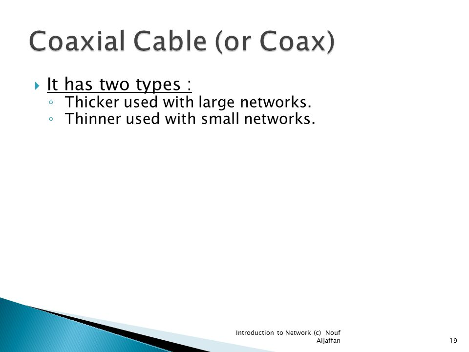  It has two types : ◦ Thicker used with large networks.