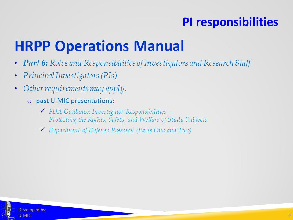 PRINCIPAL INVESTIGATOR RESPONSIBILITIES per the HRPP Operations Manual and the Common Rule Developed by: U-MIC University of Michigan IRB Collaborative