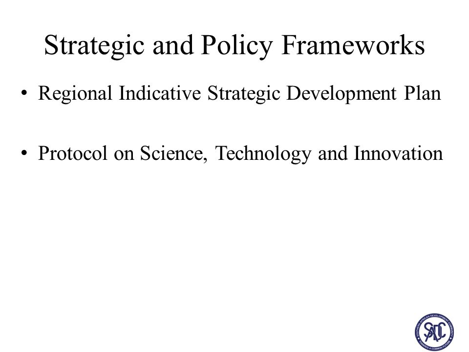 Strategic and Policy Frameworks Regional Indicative Strategic Development Plan Protocol on Science, Technology and Innovation