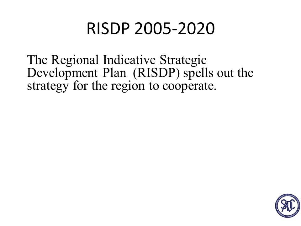RISDP The Regional Indicative Strategic Development Plan (RISDP) spells out the strategy for the region to cooperate.