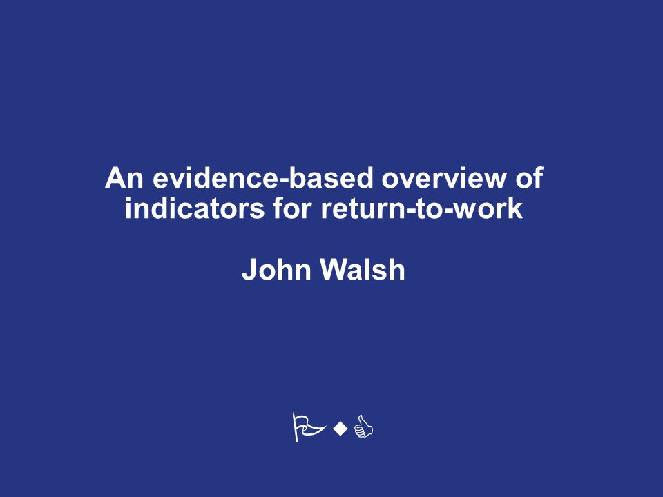 PwC An evidence-based overview of indicators for return-to-work John Walsh