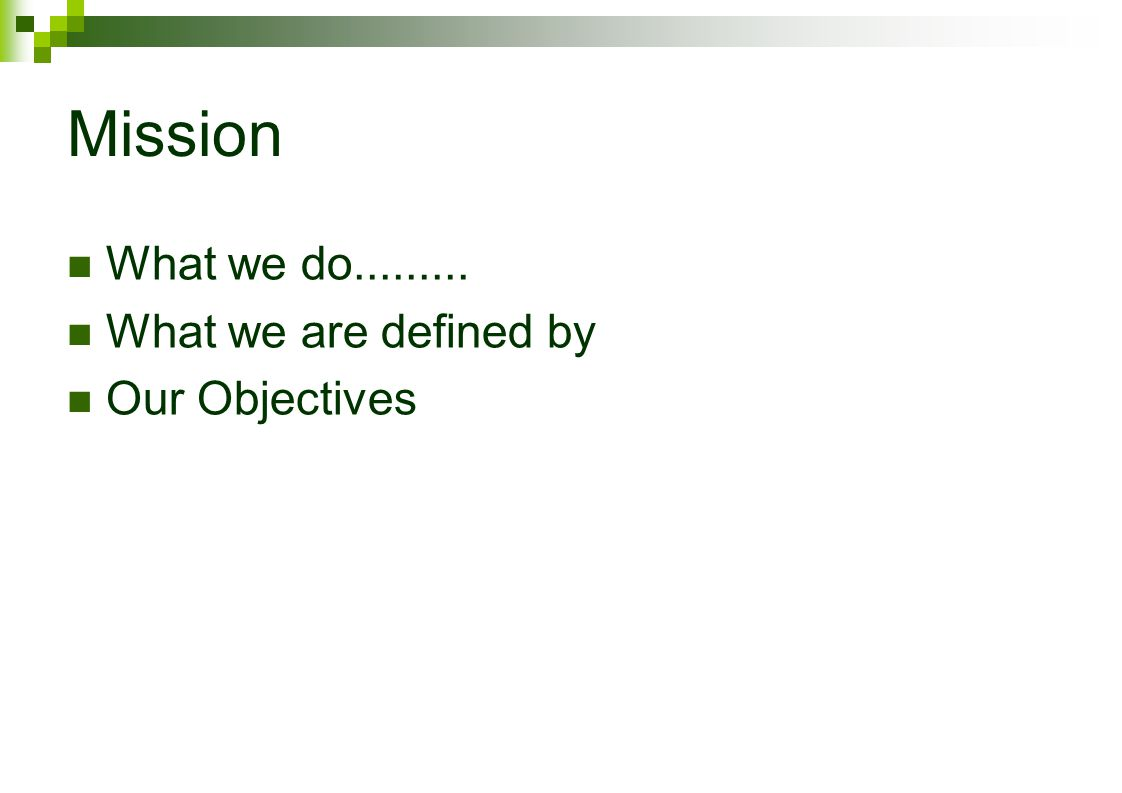 Mission What we do What we are defined by Our Objectives