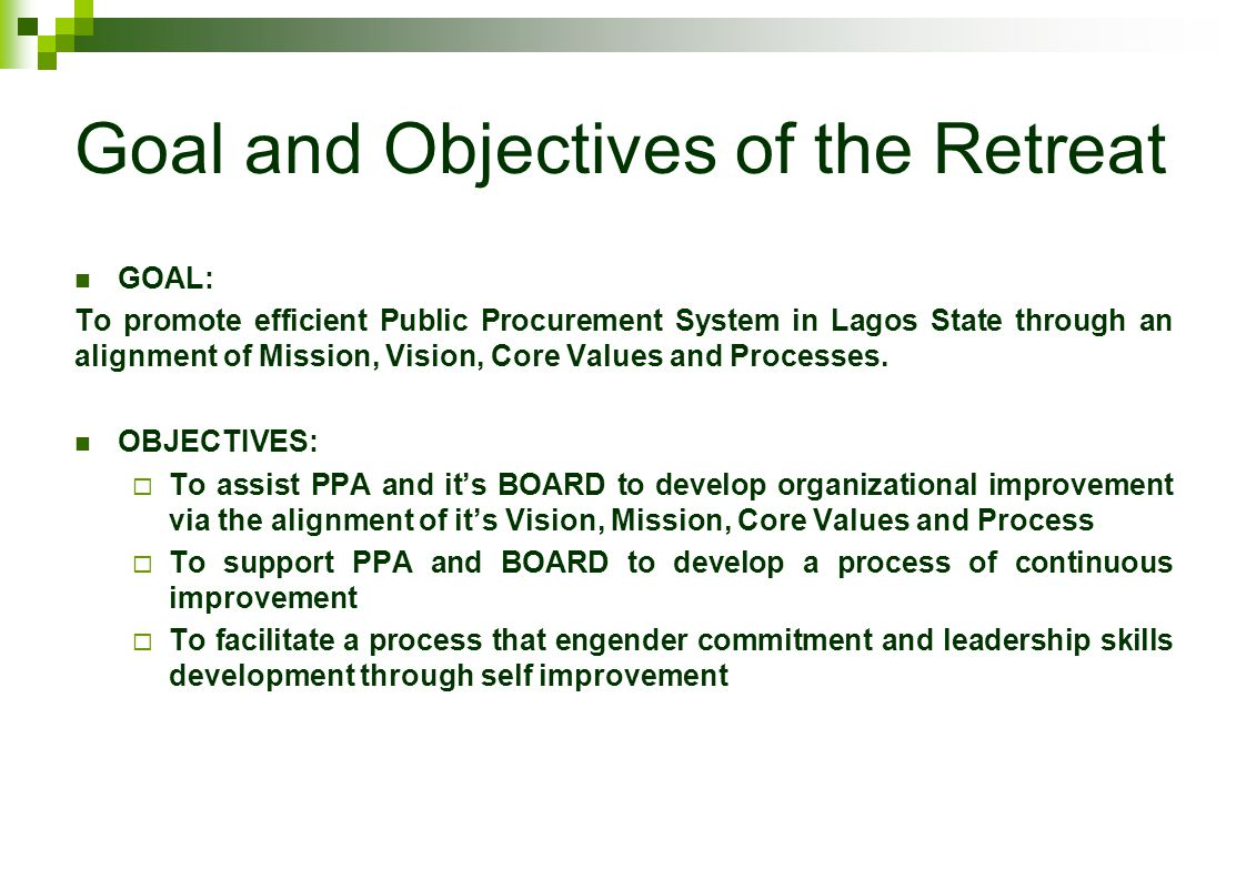 Goal and Objectives of the Retreat GOAL: To promote efficient Public Procurement System in Lagos State through an alignment of Mission, Vision, Core Values and Processes.
