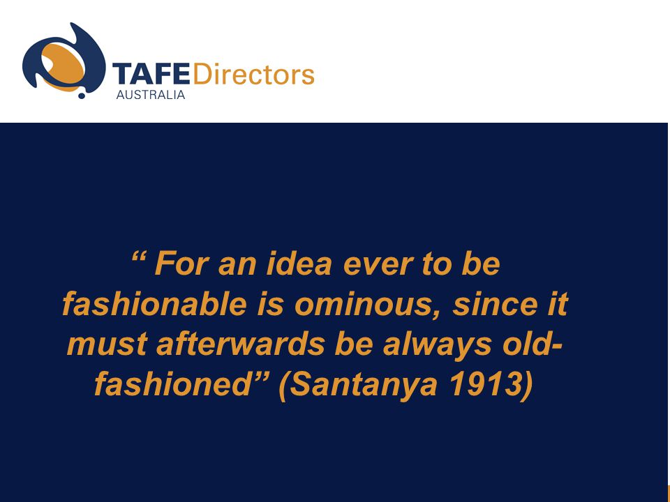For an idea ever to be fashionable is ominous, since it must afterwards be always old- fashioned (Santanya 1913)