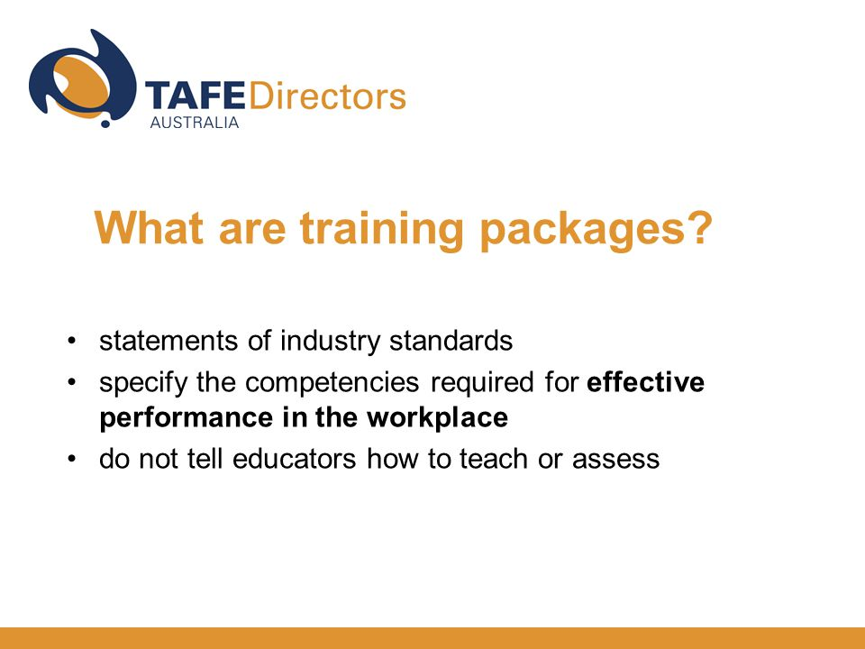 statements of industry standards specify the competencies required for effective performance in the workplace do not tell educators how to teach or assess What are training packages