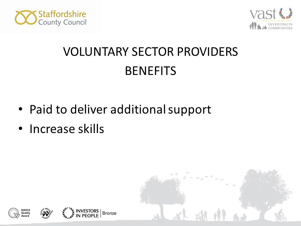 VOLUNTARY SECTOR PROVIDERS BENEFITS Paid to deliver additional support Increase skills