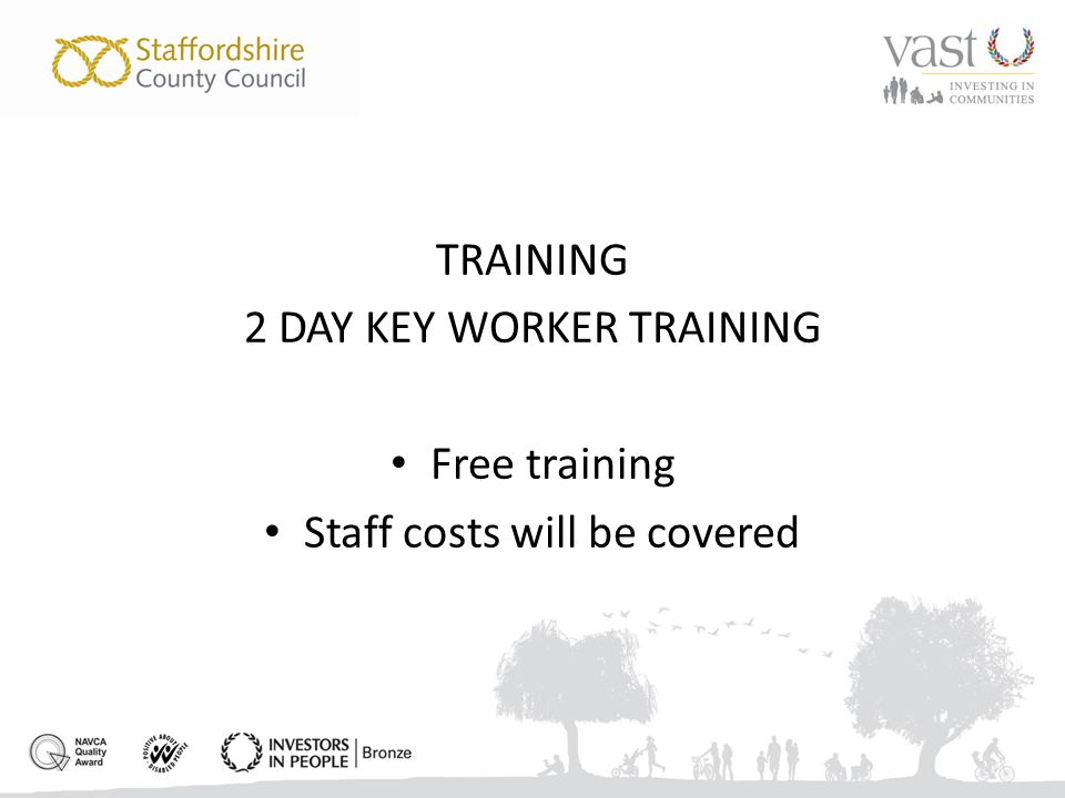 TRAINING 2 DAY KEY WORKER TRAINING Free training Staff costs will be covered