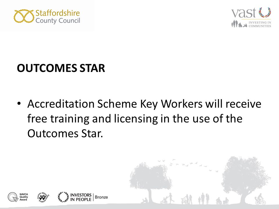 OUTCOMES STAR Accreditation Scheme Key Workers will receive free training and licensing in the use of the Outcomes Star.