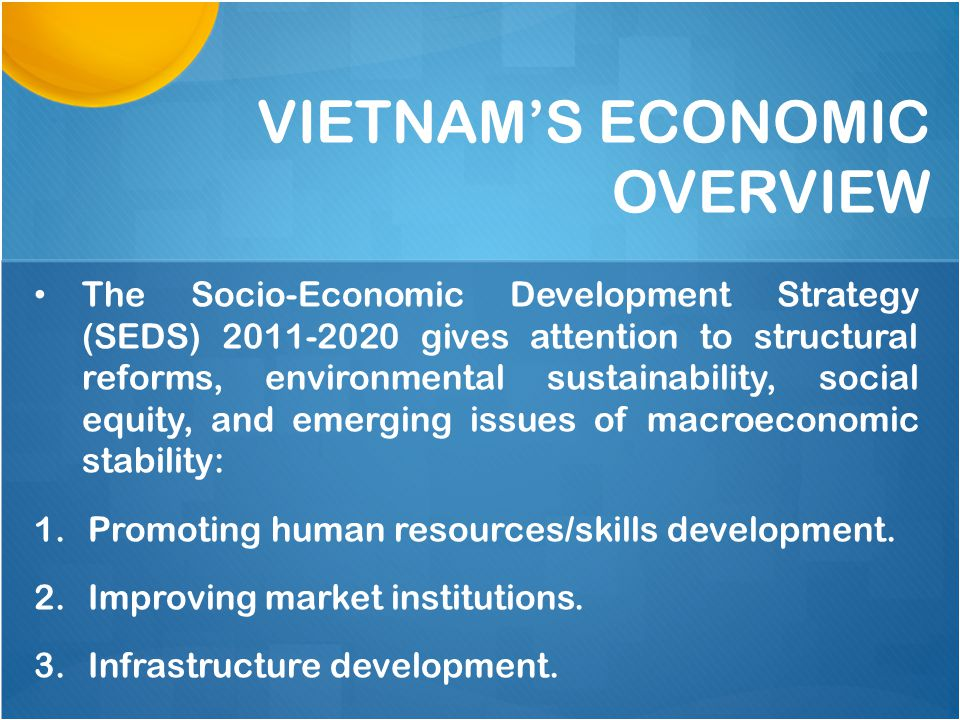 The Socio-Economic Development Strategy (SEDS) gives attention to structural reforms, environmental sustainability, social equity, and emerging issues of macroeconomic stability: 1.Promoting human resources/skills development.