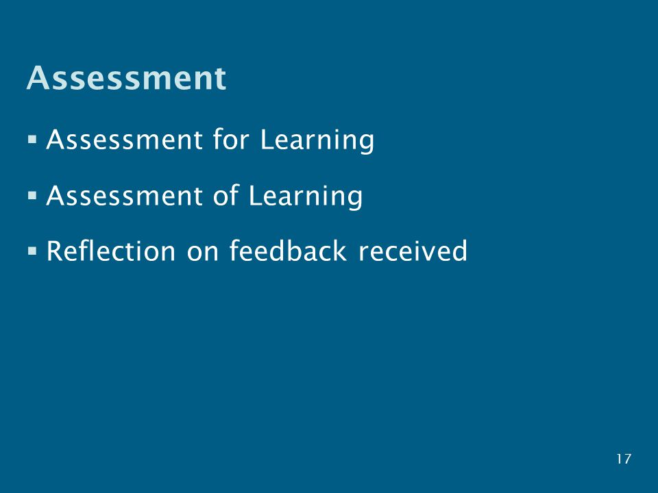 Assessment  Assessment for Learning  Assessment of Learning  Reflection on feedback received 17