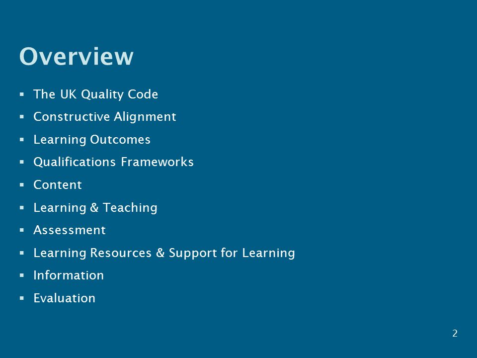 Overview  The UK Quality Code  Constructive Alignment  Learning Outcomes  Qualifications Frameworks  Content  Learning & Teaching  Assessment  Learning Resources & Support for Learning  Information  Evaluation 2