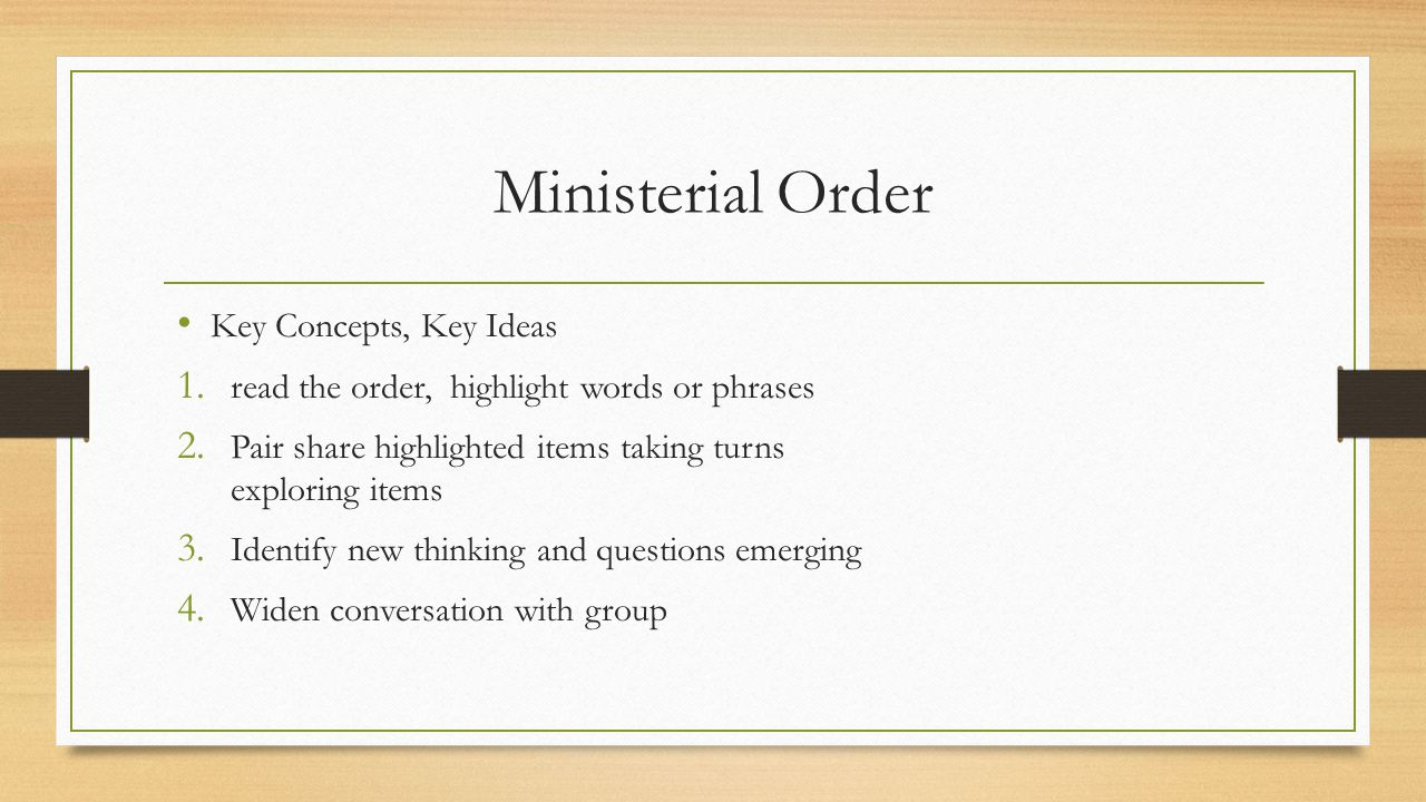 Ministerial Order Key Concepts, Key Ideas 1. read the order, highlight words or phrases 2.