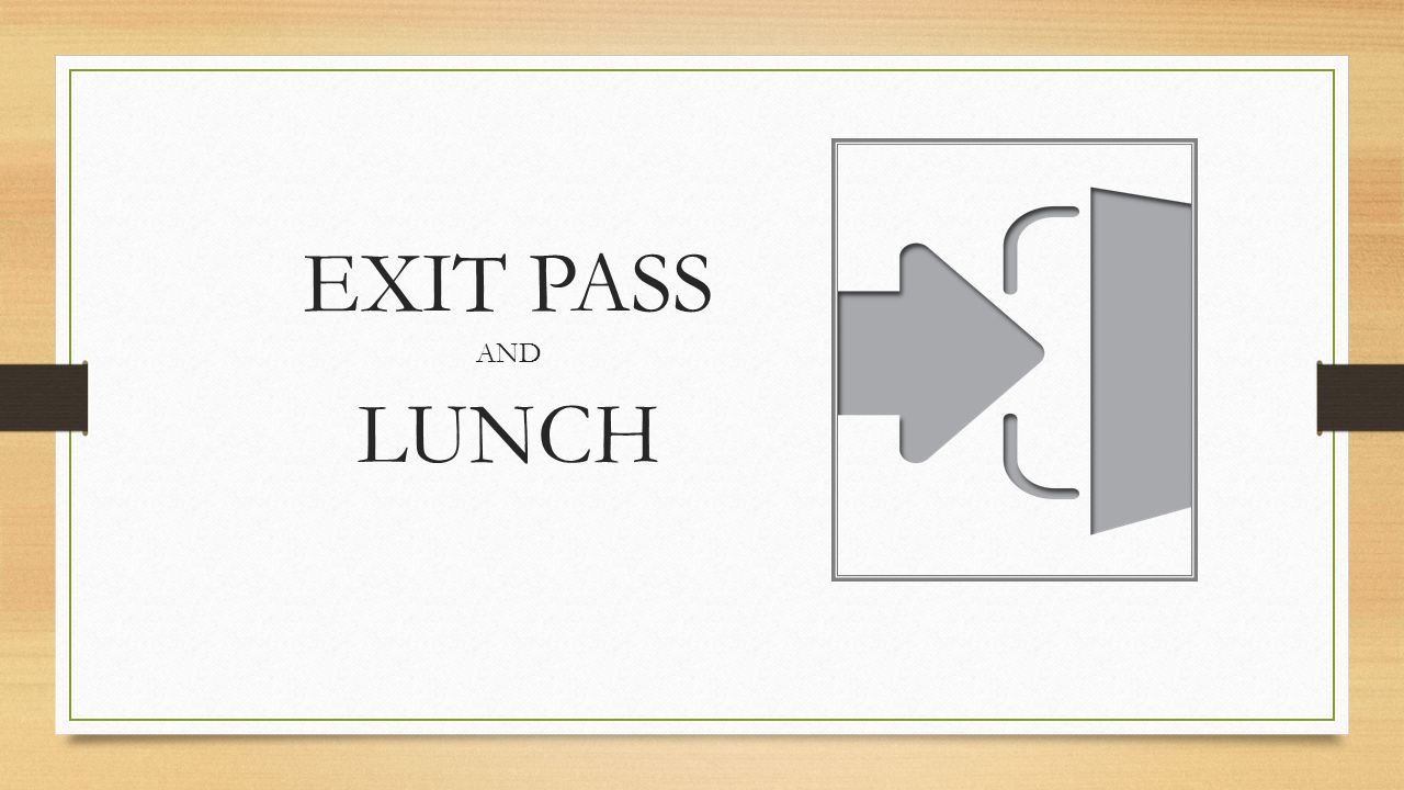 EXIT PASS AND LUNCH
