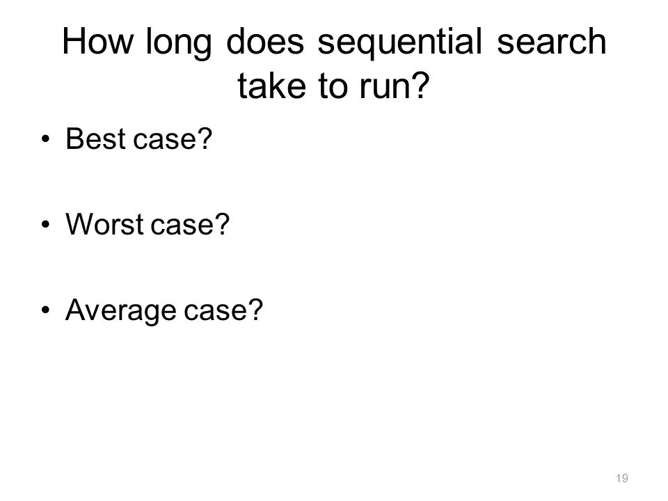 How long does sequential search take to run Best case Worst case Average case 19