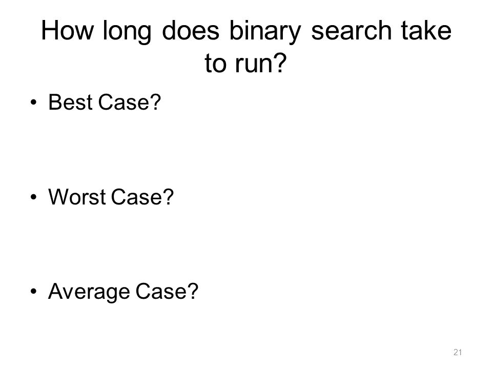 How long does binary search take to run Best Case Worst Case Average Case 21