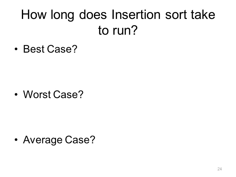 How long does Insertion sort take to run Best Case Worst Case Average Case 24