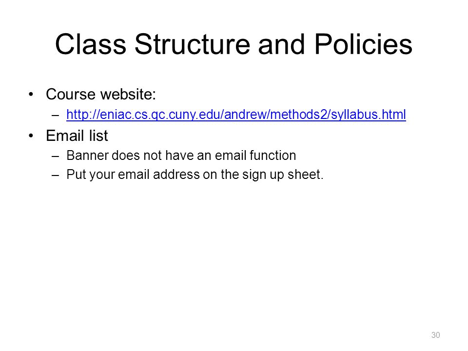 Class Structure and Policies Course website: –   list –Banner does not have an  function –Put your  address on the sign up sheet.