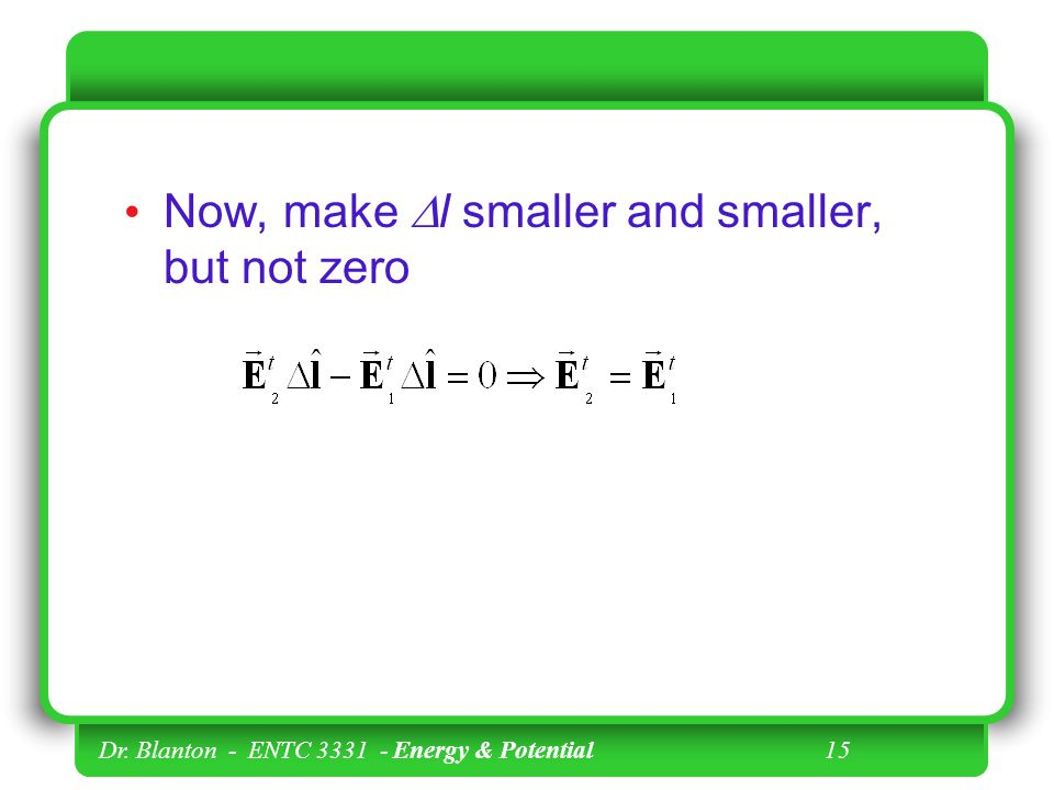 Dr. Blanton - ENTC Energy & Potential 15 Now, make  l smaller and smaller, but not zero