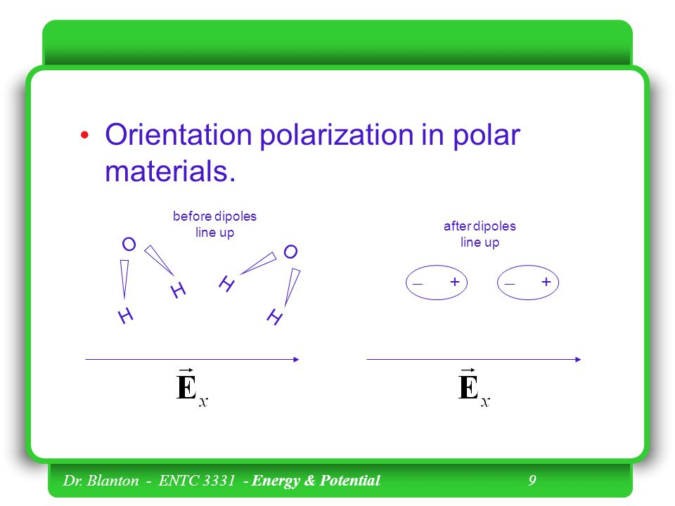 Dr. Blanton - ENTC Energy & Potential 9 Orientation polarization in polar materials.