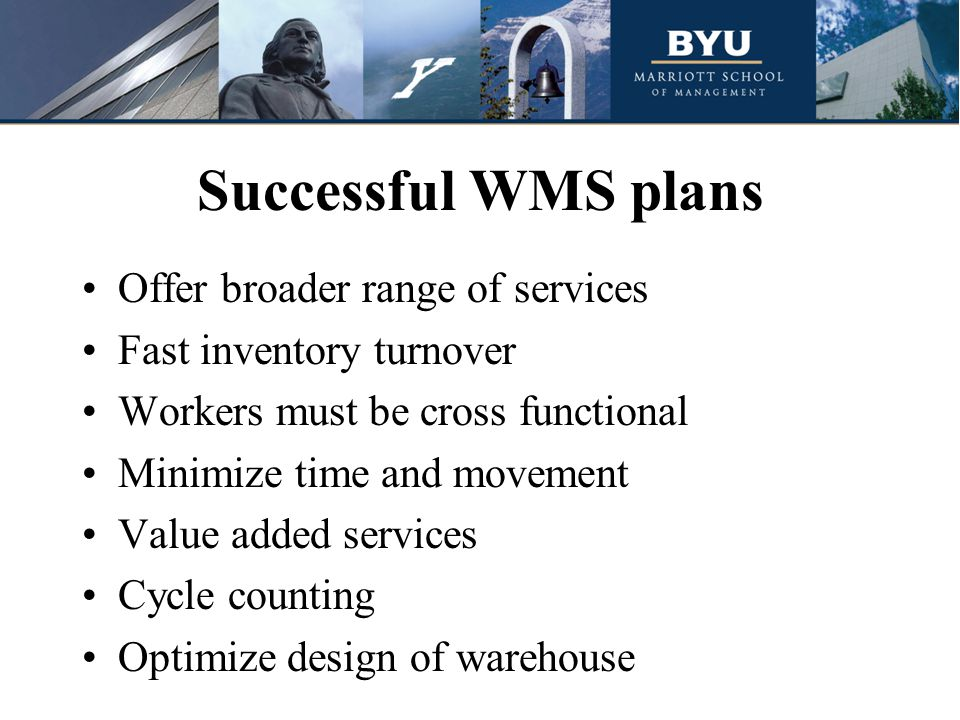 Successful WMS plans Offer broader range of services Fast inventory turnover Workers must be cross functional Minimize time and movement Value added services Cycle counting Optimize design of warehouse