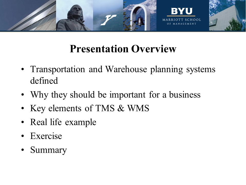Presentation Overview Transportation and Warehouse planning systems defined Why they should be important for a business Key elements of TMS & WMS Real life example Exercise Summary