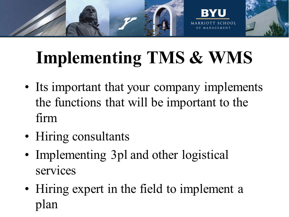 Implementing TMS & WMS Its important that your company implements the functions that will be important to the firm Hiring consultants Implementing 3pl and other logistical services Hiring expert in the field to implement a plan