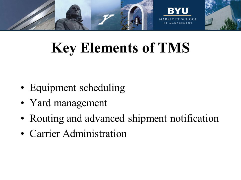 Key Elements of TMS Equipment scheduling Yard management Routing and advanced shipment notification Carrier Administration