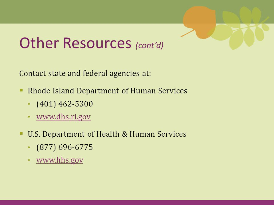 Contact state and federal agencies at:  Rhode Island Department of Human Services (401)  U.S.