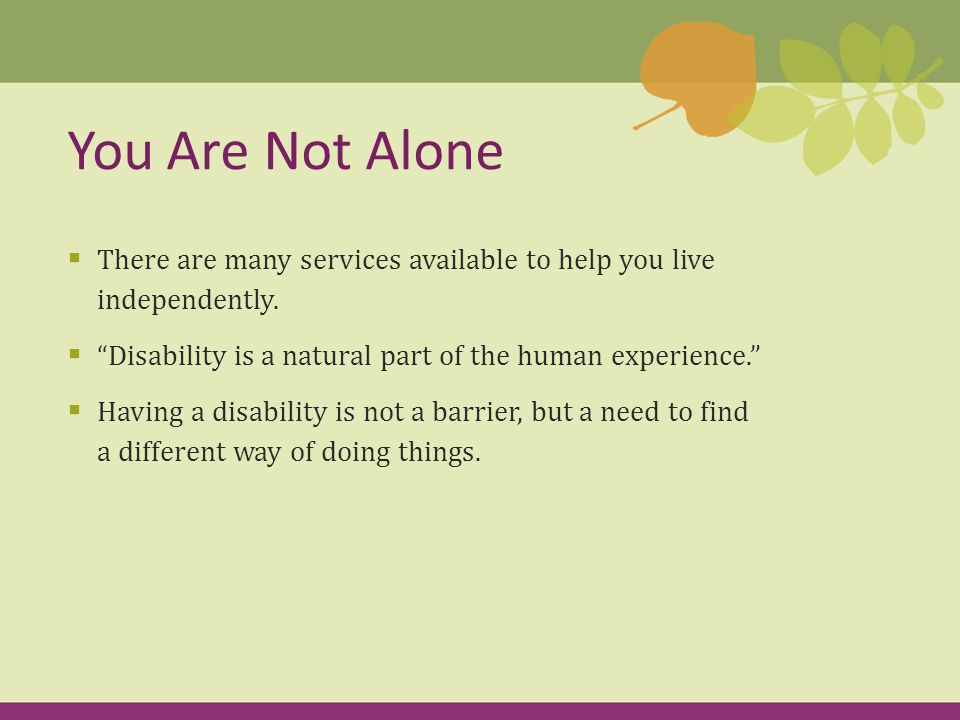  There are many services available to help you live independently.