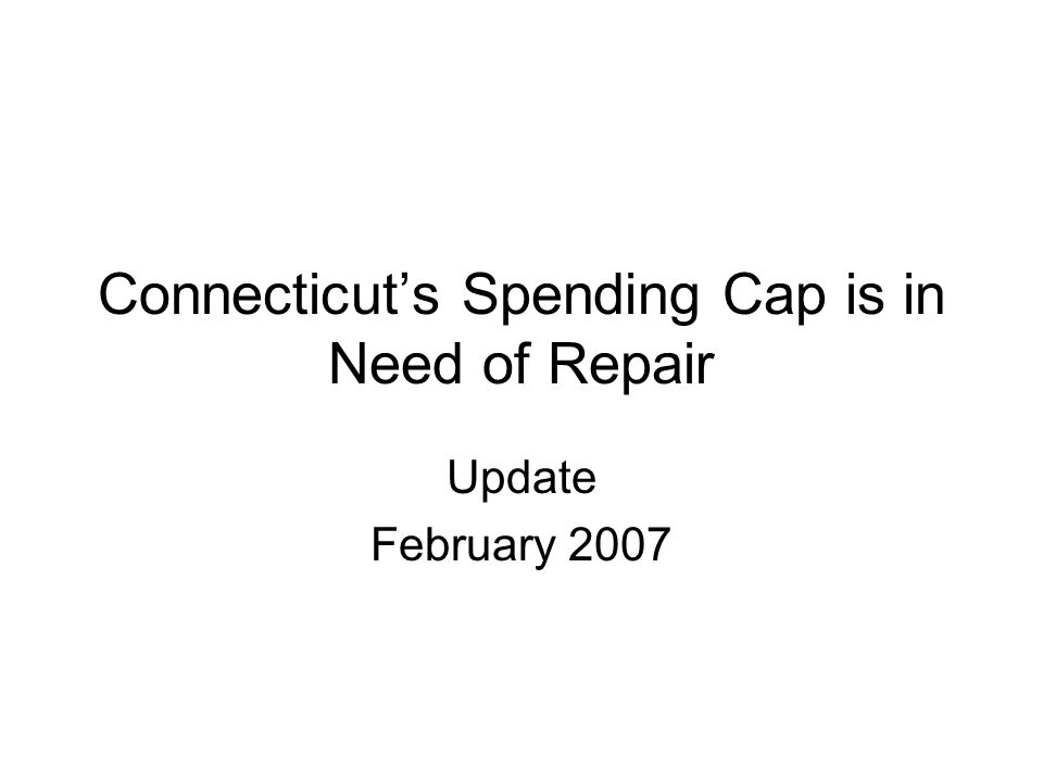 Connecticut's Spending Cap is in Need of Repair Update February 2007