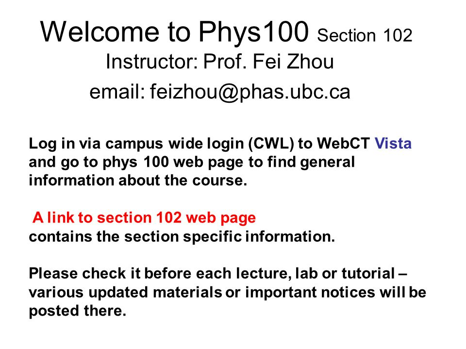 Welcome to Phys100 Section 102 Instructor: Prof  Fei Zhou