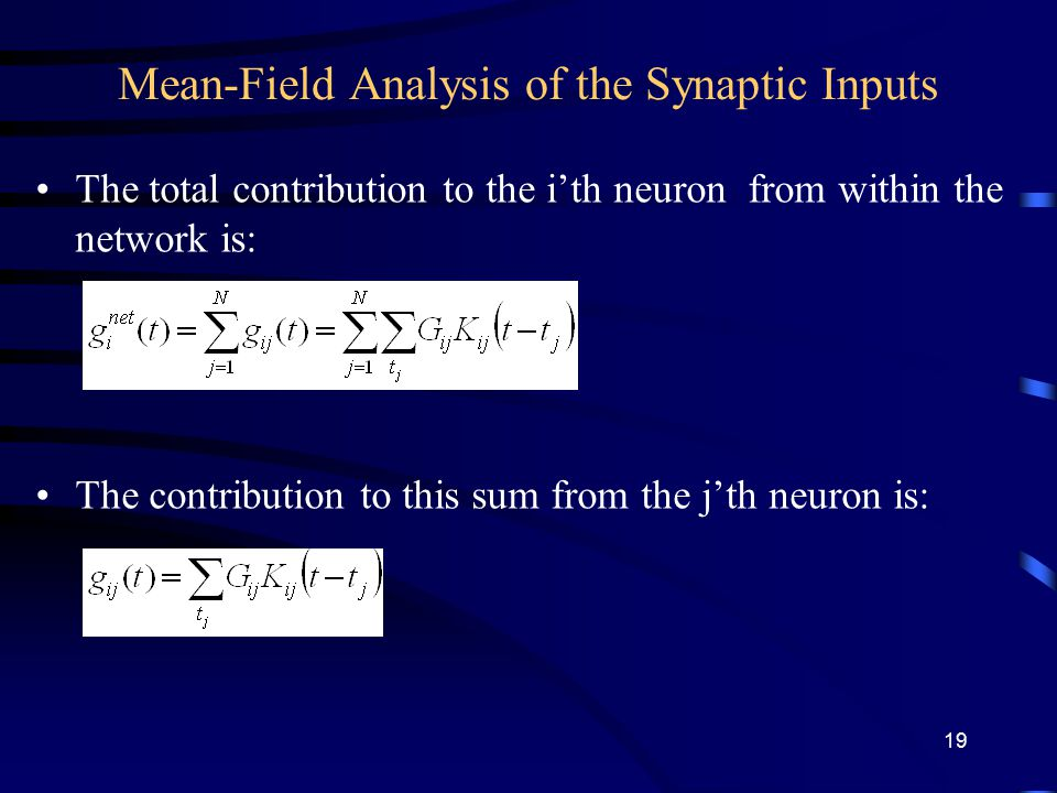Mean-Field Analysis of the Synaptic Inputs The total contribution to the i'th neuron from within the network is: The contribution to this sum from the j'th neuron is: 19