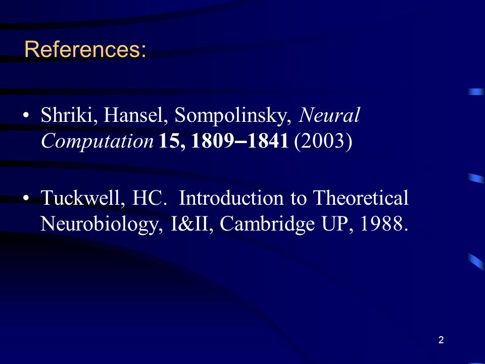 References: Shriki, Hansel, Sompolinsky, Neural Computation 15, 1809 – 1841 (2003) Tuckwell, HC.