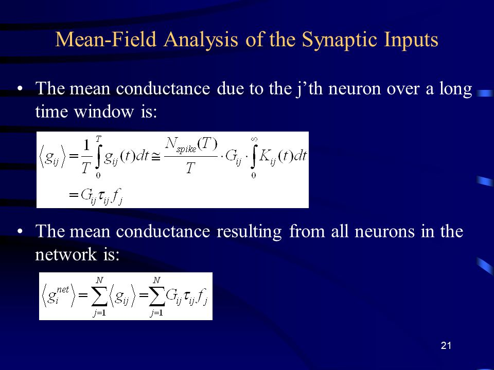 Mean-Field Analysis of the Synaptic Inputs The mean conductance due to the j'th neuron over a long time window is: The mean conductance resulting from all neurons in the network is: 21