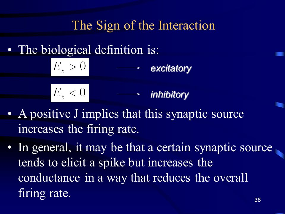 The Sign of the Interaction The biological definition is: A positive J implies that this synaptic source increases the firing rate.