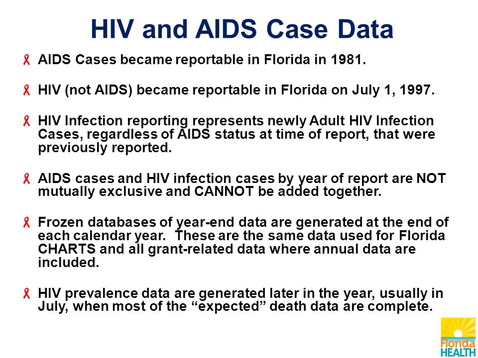 HIV and AIDS Case Data  AIDS Cases became reportable in Florida in 1981.