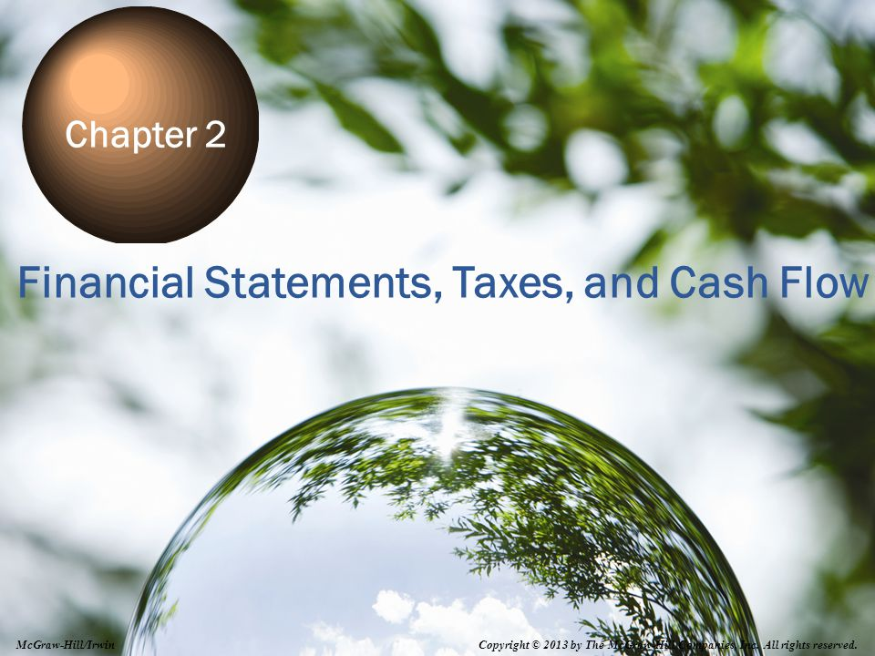 2-1 Financial Statements, Taxes, and Cash Flow Chapter 2 Copyright © 2013 by The McGraw-Hill Companies, Inc.