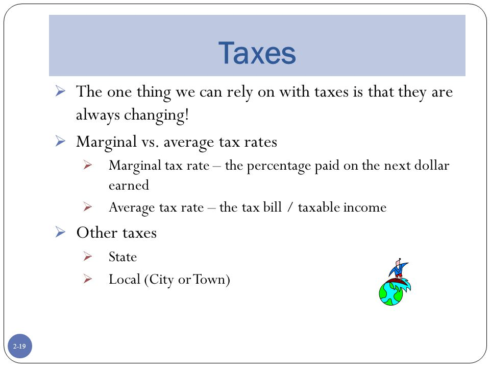 2-19 Taxes  The one thing we can rely on with taxes is that they are always changing.