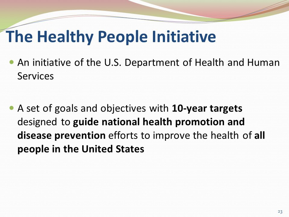 The Healthy People Initiative An initiative of the U.S.