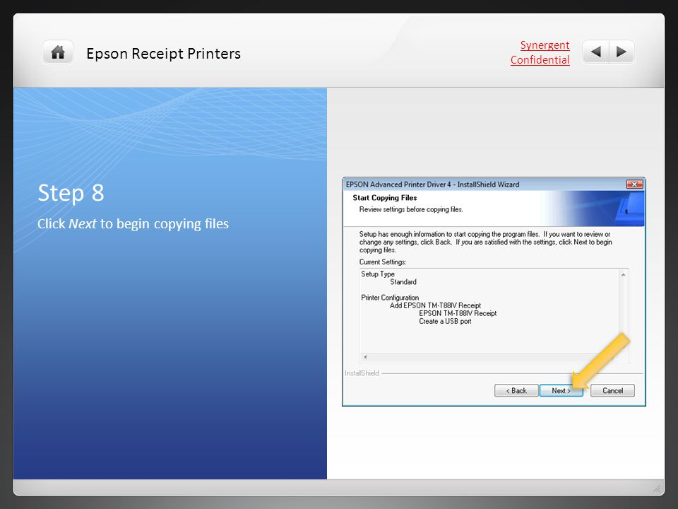 Step 8 Click Next to begin copying files Synergent Confidential Epson Receipt Printers