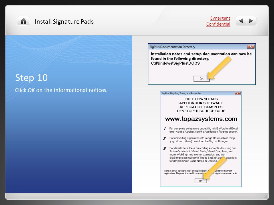 Step 10 Click OK on the informational notices. Synergent Confidential Install Signature Pads