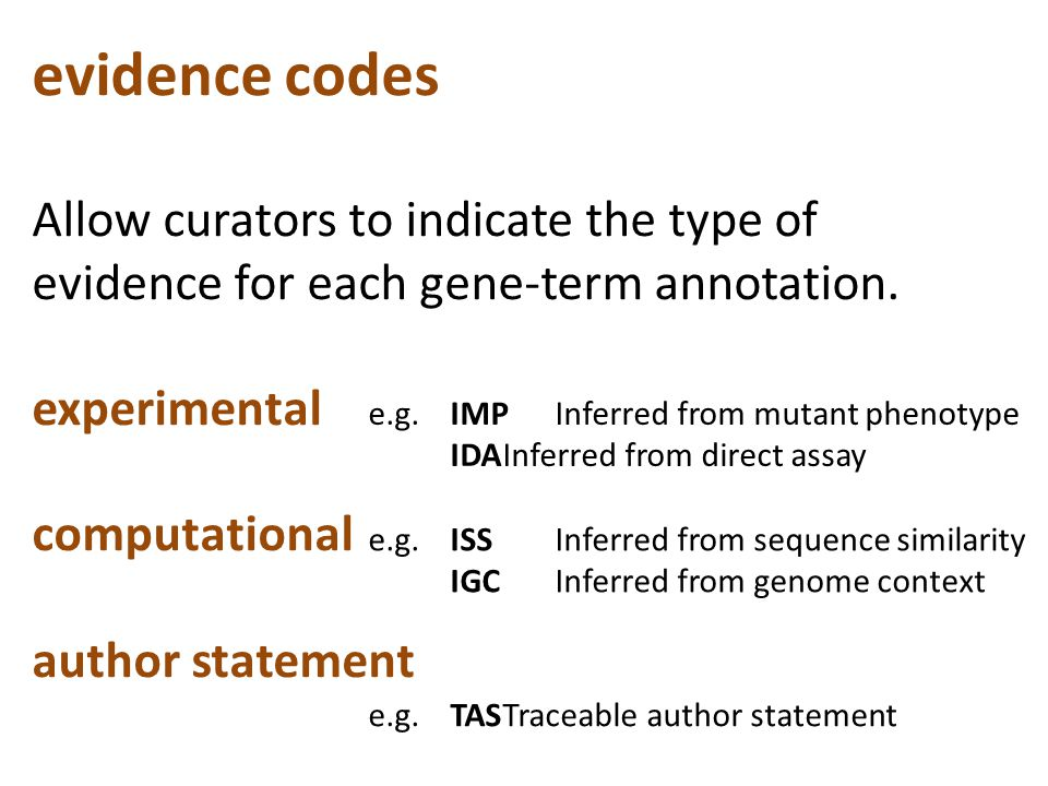 evidence codes Allow curators to indicate the type of evidence for each gene-term annotation.