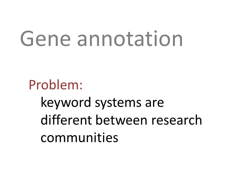 Gene annotation Problem: keyword systems are different between research communities