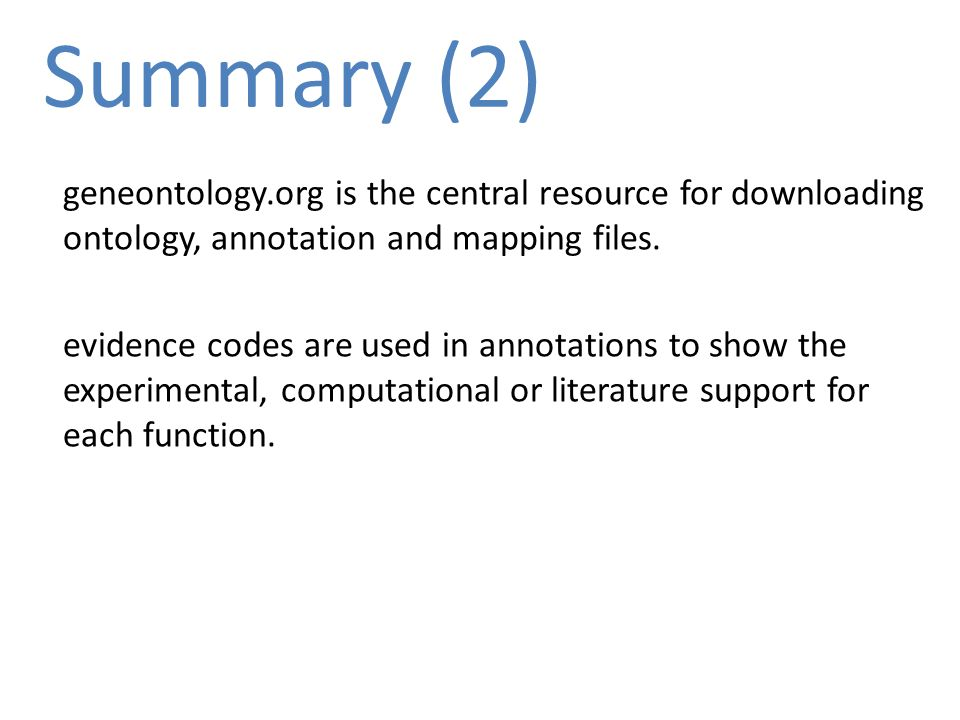 Summary (2) geneontology.org is the central resource for downloading ontology, annotation and mapping files.