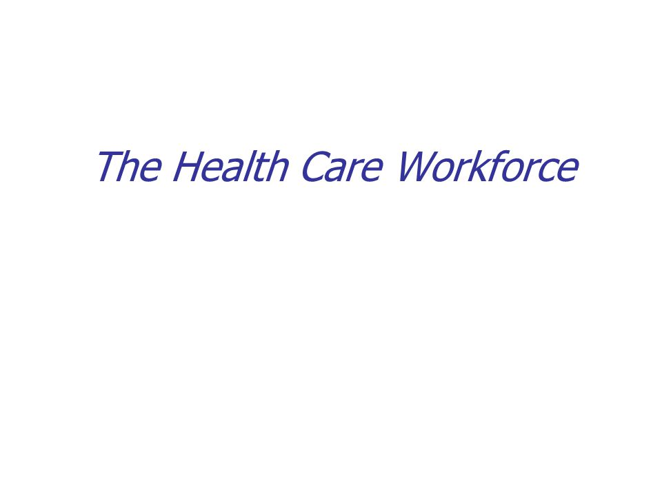 The Health Care Workforce