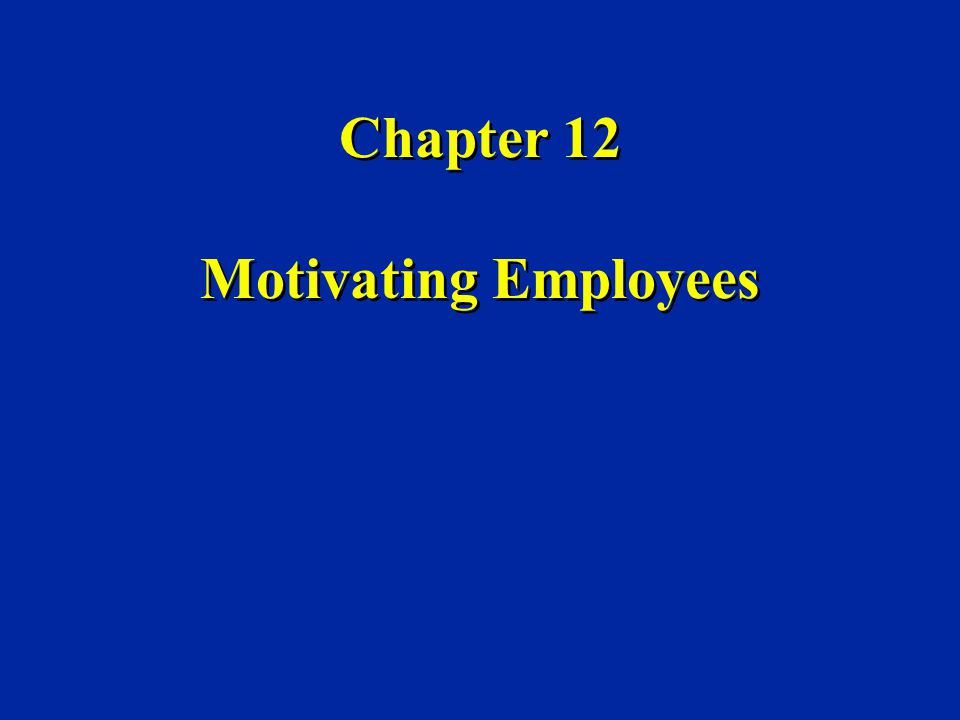 Chapter 12 Motivating Employees