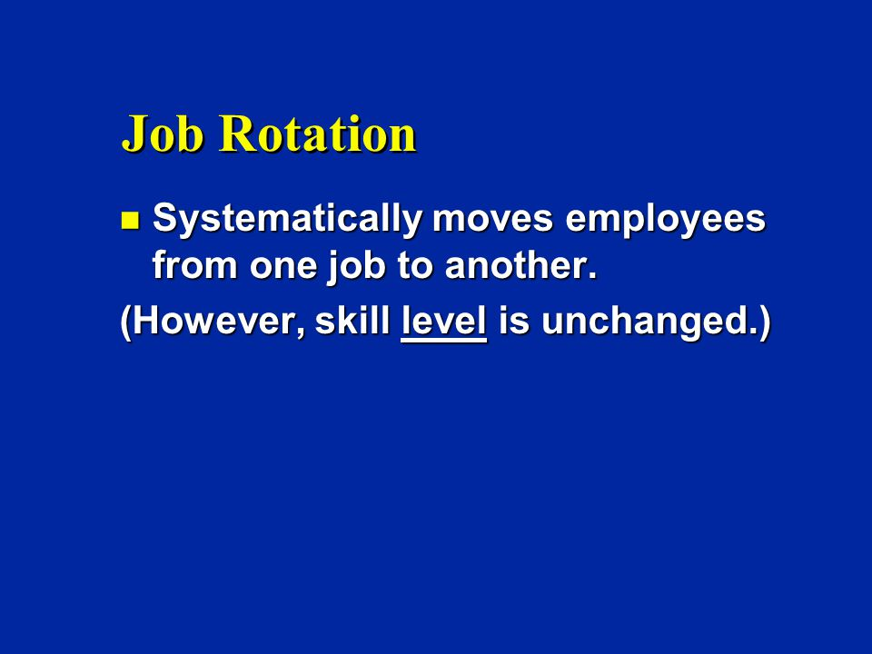 Job Rotation n Systematically moves employees from one job to another.