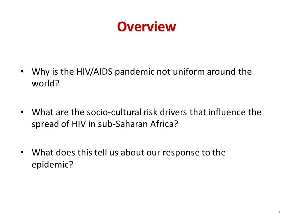 Overview Why is the HIV/AIDS pandemic not uniform around the world.